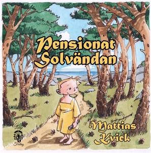Pensionat Solvändan (e-bok) av Mattias Kvick