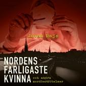 Nordens farligaste kvinna : Och andra mordberättelser