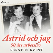 Astrid och jag: 50 års arbetsliv