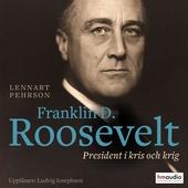 Franklin D Roosevelt. President i kris och krig