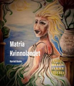 Matria Kvinnolandet (ljudbok) av Harriet Haake