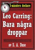 5-minuters deckare. Leo Carring: Bara några droppar. Detektivberättelse. Återutgivning av text från 1929