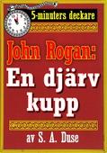 5-minuters deckare. Mästertjuven John Rogan: En djärv kupp. Återutgivning av text från 1930