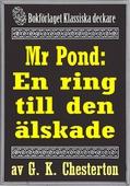 Mr Pond: En ring till den älskade. Återutgivning av text från 1937