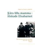 Kära lilla mamma : Älskade Elsabarnet Vol. 1: Brevväxling mellan mor och dotter. Aug 1932 - Maj 1937