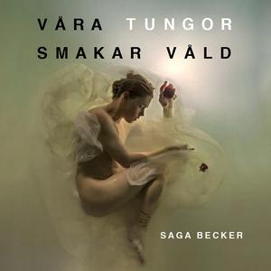 Våra tungor smakar våld (ljudbok) av Saga Becke