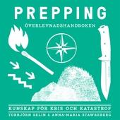 Prepping - överlevnadshandboken : kunskap för kris och katastrof