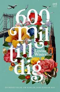 600 mil till dig (e-bok) av Lovisa Wistrand