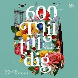 600 mil till dig (ljudbok) av Lovisa Wistrand
