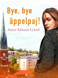 Bye bye, äppelpaj! (e-bok) av Anita Eklund Lyku