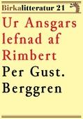 Ur Ansgars lefnad af Rimbert. Birkalitteratur nr 21. Återutgivning av text från 1901