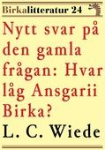 Nytt svar på den gamla frågan: Hvar låg Ansgarii Birka? Birkalitteratur nr 24. Återutgivning av bok från 1876