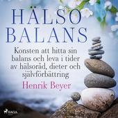 Hälsobalans: Konsten att hitta sin balans och leva i tider av hälsoråd, dieter och självförbättring