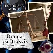 Dramat på Broxvik : Historiska mord del 2