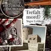 Trefalt mord? : Historiska mord del 7