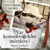 Var kommerserådet mördare?: Carl Martin Lundgren : Historiska mord del 8