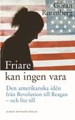 Friare kan ingen vara : Den amerikanska idén från Revolution till Reagan - och lite till