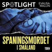 Spaningsmordet i Småland : Spotlight
