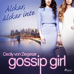 Gossip Girl: Älskar, älskar inte (ljudbok) av C