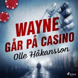 Wayne går på casino (ljudbok) av Olle Håkansson