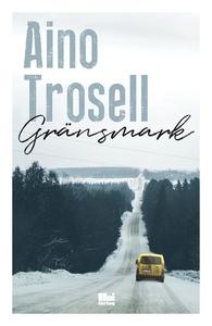 Gränsmark (e-bok) av Aino Trosell