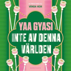 Inte av denna världen (ljudbok) av Yaa Gyasi