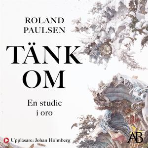 Tänk om : En studie i oro (ljudbok) av Roland P