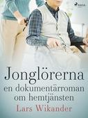 Jonglörerna :en dokumentärroman om hemtjänsten