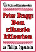 Peter Bragg: Den rikaste klienten. Återutgivning av text från 1928