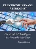 Elektronhjärnans Återkomst: Om Människor, Artificiell Intelligens och Moraliska Maskiner