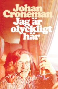 Jag är olyckligt här (e-bok) av Johan Croneman