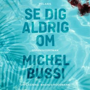 Se dig aldrig om (ljudbok) av Michel Bussi