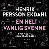 Sveriges nya miljardärer (1) : Henrik Persson Ekdahl