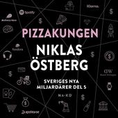 Sveriges nya miljardärer (5) : Pizzakungen Niklas Östberg