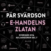 Sveriges nya miljardärer (7) : Pär Svärdson: E-handelns Zlatan