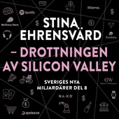 Sveriges nya miljardärer (8) : Stina Ehrensvärd - drottningen av Silicon Valley