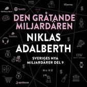 Sveriges nya miljardärer (9) : Den gråtande miljardären Niklas Adalberth