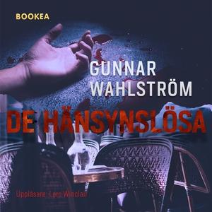 De hänsynslösa (ljudbok) av Gunnar Wahlström