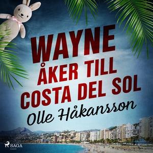 Wayne åker till Costa del Sol (ljudbok) av Olle