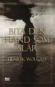 Bita den hand som slår (e-bok) av Henrik Wolgas