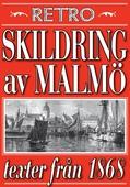 Skildring av Malmö. Återutgivning av texter från 1868