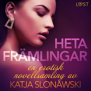Heta främlingar - en erotisk novellsamling av K