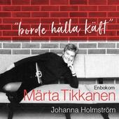 """""""Borde hålla käft"""" - En bok om Märta Tikkanen"""