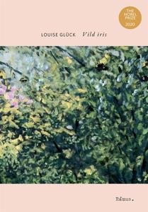 Vild iris (e-bok) av Louise Glück