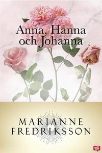 Anna, Hanna och Johanna (e-bok) av Marianne Fre