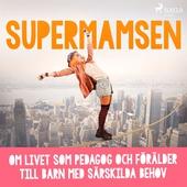 Supermamsen: om livet som pedagog och förälder till barn med särskilda behov