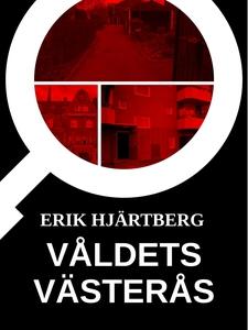 Våldets Västerås (e-bok) av Erik Hjärtberg