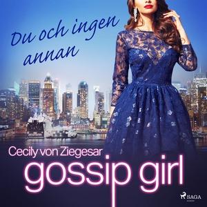 Gossip Girl: Du och ingen annan (ljudbok) av Ce