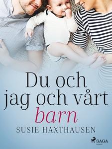 Du och jag och vårt barn (e-bok) av Susie Haxth