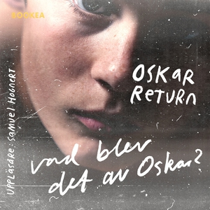 Vad blev det av Oskar? (ljudbok) av Oskar Retur